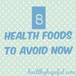 "8 ""Health Foods"" You Should Stop Eating"